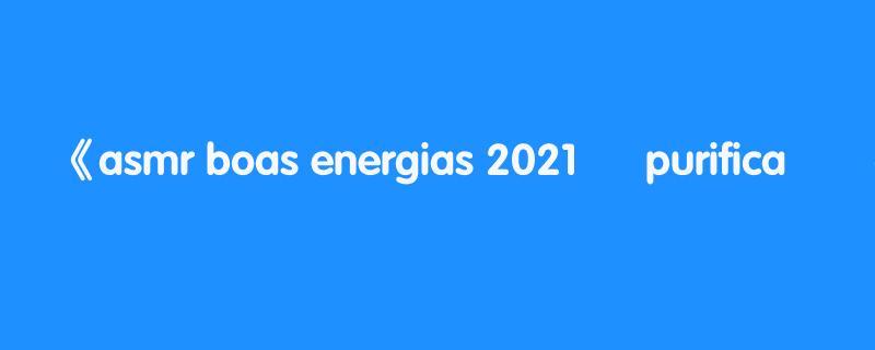 asmr boas energias 2021 ♡ purificação com frequências curativas: sussurros sound healing para dormir